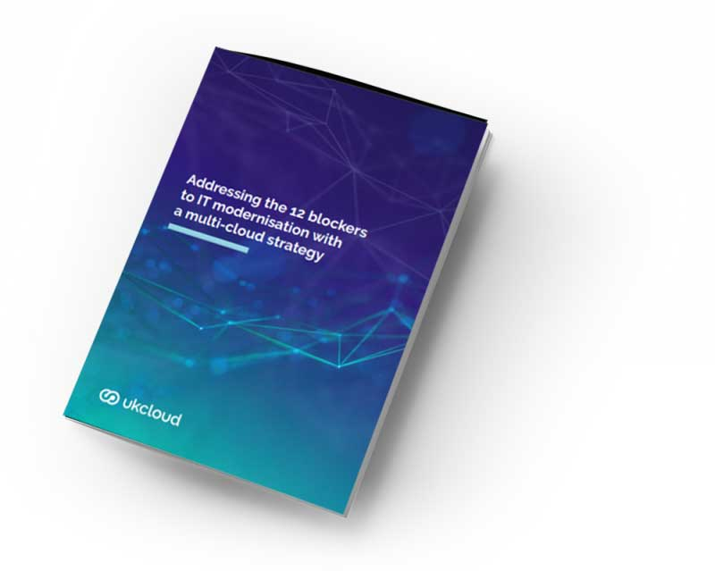 UKCloud's addressing the 12 blockers for IT modernisation with a multi-cloud strategy ebook