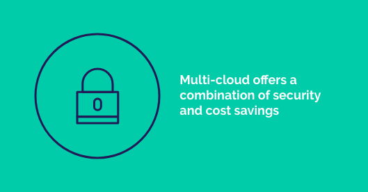 Multi-cloud offers a contribution of security and cost savings