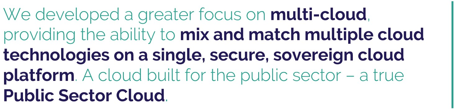 We developed a greater focus on multi-cloud to offer a true public sector cloud.