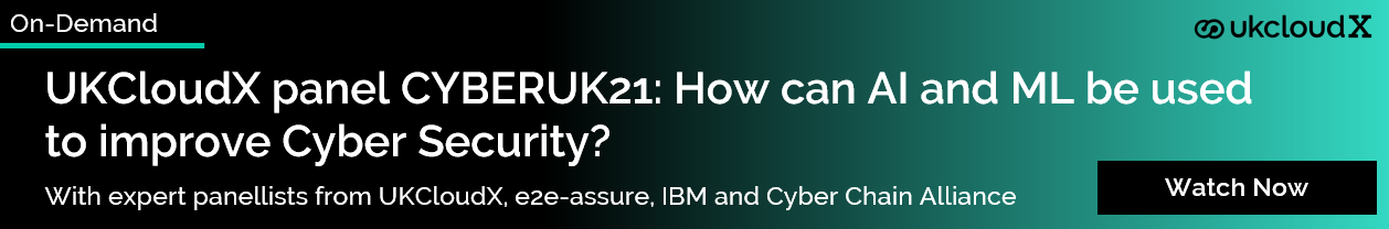 Webinar: Watch on demand - How can AI and ML be used to improve Cyber Security. From CyberUK21